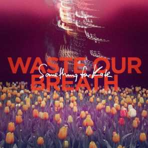 Waste Our Breath