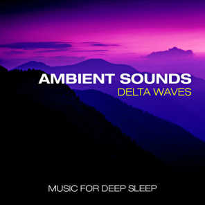 Ambient Sounds Delta Waves - Music for Deep Sleep