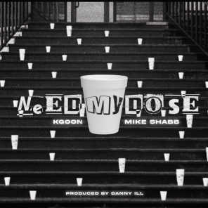 Need My Dose (feat. Mike Shabb)