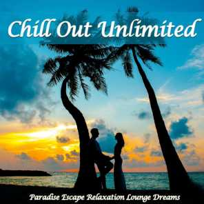 Chill Out Unlimited (Paradise Escape Relaxation Lounge Dreams)