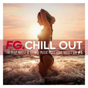 FG Chill Out #3 - The Deep House & Lounge Music Must Have Selection