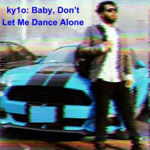 Baby, Don't Let Me Dance Alone