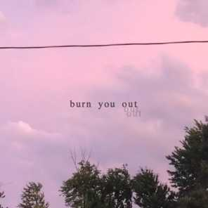 burn you out