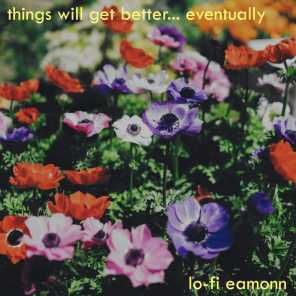 Things Will Get Better... Eventually
