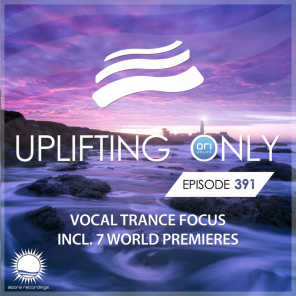 Uplifting Only Episode 391 [Vocal Trance Focus]
