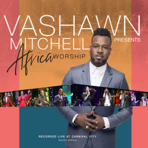 VaShawn Mitchell Presents Africa Worship