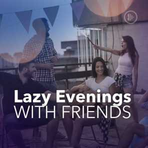 Lazy Evenings with Friends