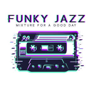 Funky Jazz Mixture for a Good Day