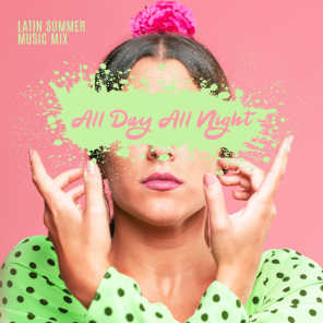 Latin Summer Music Mix – All Day All Night