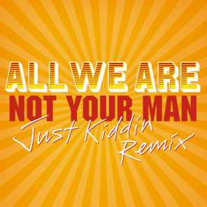 Not Your Man (Just Kiddin Remix)