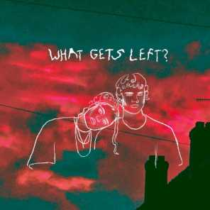 WHAT GETS LEFT?