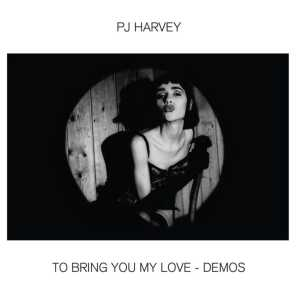 To Bring You My Love - Demos