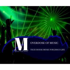 Overdose Of Music- Tech House Music For Disco Life