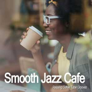 Smooth Jazz Cafe (Relaxing Coffee Table Grooves)
