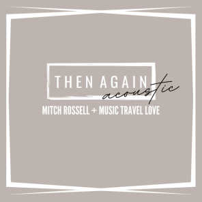 Then Again (Acoustic) [feat. Music Travel Love]