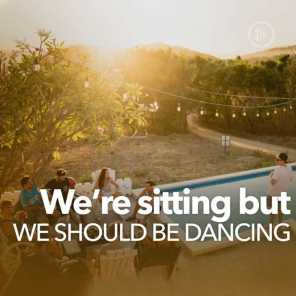 We're Sitting But We Should Be Dancing