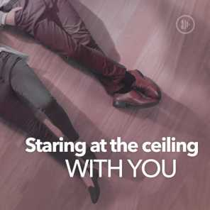 Staring At The Ceiling With You