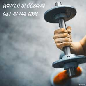 Winter Is Coming Get in the Gym
