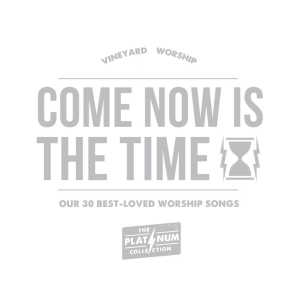Come Now Is the Time: Our 30 Best-Loved Worship Songs [The Platinum Collection Live]