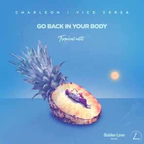 Go Back In Your Body (Tropical Edit)