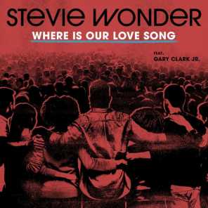 Where Is Our Love Song (feat. Gary Clark Jr.)