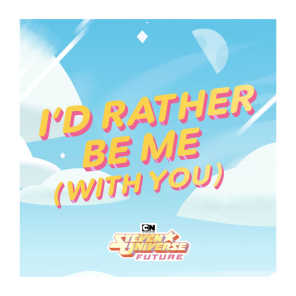 I'd Rather Be Me (With You) [feat. Zach Callison & Rebecca Sugar] [from Steven Universe Future]
