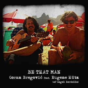 Be That Man (feat. Eugene Hütz  from Gogol Bordello)