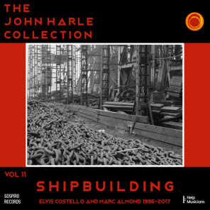 The John Harle Collection Vol. 11: Shipbuilding (Elvis Costello and Marc Almond 1996-2017)