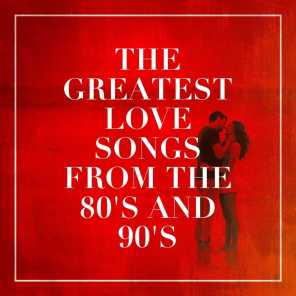 The Greatest Love Songs from the 80's and 90's