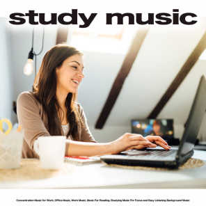 Study Music: Concentration Music for Work, Office Music, Work Music, Music For Reading, Studying Music For Focus and Easy Listening Background Music