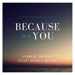 Because It's You (feat. Jessica Hofer)