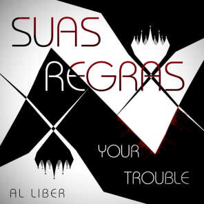 Suas Regras X Your Trouble