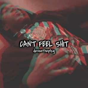 Can't Feel Shit