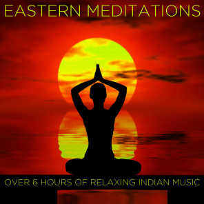 Eastern Meditations: Over 6 Hours of Relaxing Indian Music