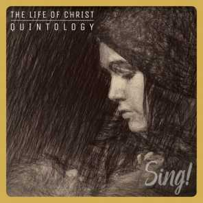Sing! The Life Of Christ Quintology