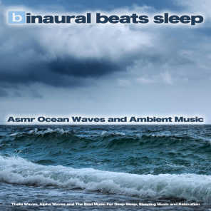 Binaural Beats Sleep: Asmr Ocean Waves and Ambient Music, Theta Waves, Alpha Waves and The Best Music For Deep Sleep, Sleeping Music and Relaxation