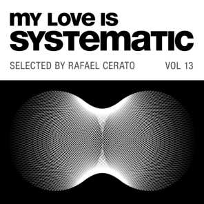 My Love Is Systematic Vol. 13 (Selected by Rafael Cerato)