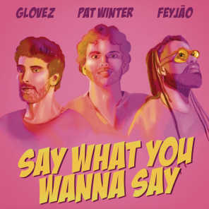 Say What You Wanna Say (feat. Feyjão)