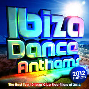 Ibiza Dance Anthems 2012 - The Best Top 40 Ibiza Club Floorfillers of 2012 - Perfect for Partying , Fitness Workout & Running