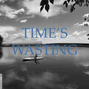 Time's Wasting