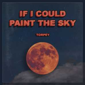 If I Could Paint The Sky
