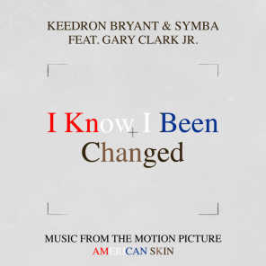 """I Know I Been Changed (Music From The Motion Picture """"American Skin"""") [feat. Gary Clark Jr.]"""