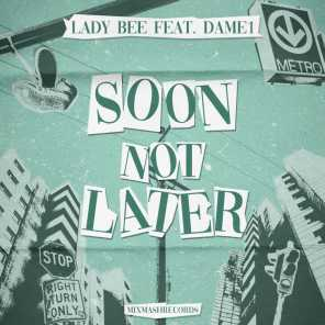 Soon Not Later (feat. Dame1)