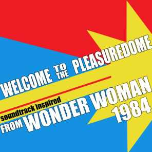 "Welcome To The Pleasuredome (From ""Wonder Woman 1984"") (Soundtrack Inspired)"