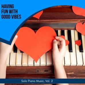 Having Fun With Good Vibes - Solo Piano Music, Vol. 2