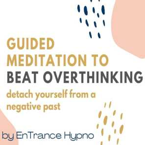 Guided meditation to beat overthinking. Detach yourself from a negative past