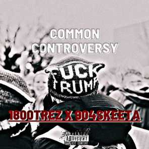 Common Controversy (feat. 1800 Trez)
