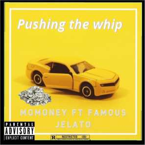 Pushing The Whip (feat. Famous Jelato)