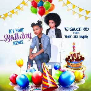 TJ Sauce Kid It's Your Birthday Remix (feat. That Girl LayLay) (Remix)