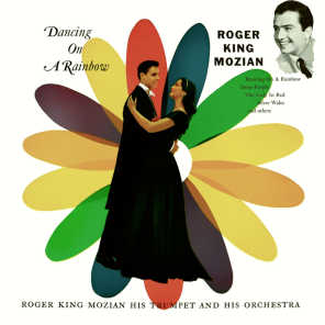 Dancing on a Rainbow (feat. Roger King Mozian His Trumpet and His Orchestra)